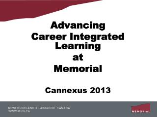 Advancing  Career Integrated Learning  at  Memorial Cannexus 2013