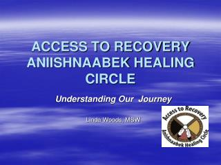 ACCESS TO RECOVERY ANIISHNAABEK HEALING CIRCLE