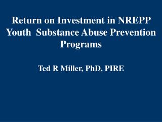 Return on Investment in NREPP Youth  Substance Abuse Prevention Programs