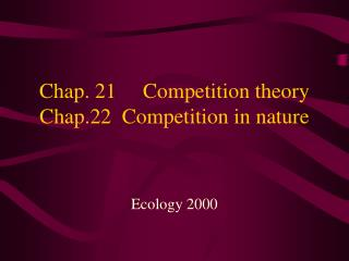 Chap. 21     Competition theory Chap.22  Competition in nature