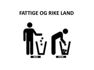 FATTIGE OG RIKE LAND