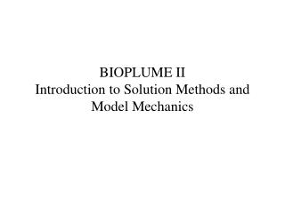 BIOPLUME II Introduction to Solution Methods and Model Mechanics