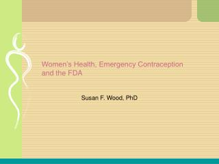 Women's Health, Emergency Contraception and the FDA