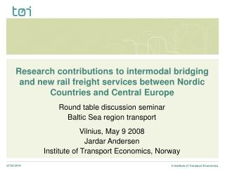 Research contributions to intermodal bridging and new rail freight services between Nordic Countries and Central Europe