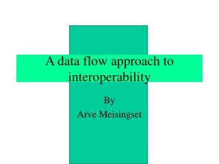 A data flow approach to interoperability
