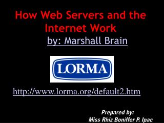 How Web Servers and the Internet Work by  by: Marshall Brain
