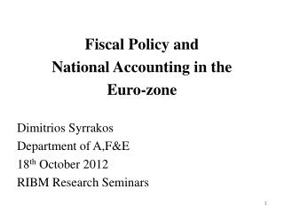 Fiscal Policy and  National Accounting in the  Euro-zone Dimitrios Syrrakos  Department of A,F&E