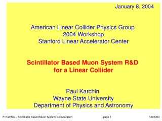 January 8, 2004 American Linear Collider Physics Group  2004 Workshop Stanford Linear Accelerator  Center Scintillator B