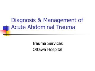 Diagnosis & Management of Acute Abdominal Trauma