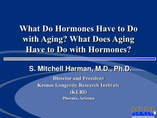 What Do Hormones Have to Do with Aging? What Does Aging Have to Do with Hormones?