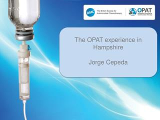The OPAT experience in Hampshire Jorge Cepeda