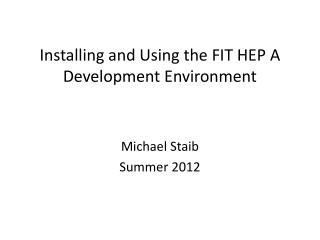 Installing and Using the FIT HEP A Development Environment