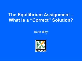 "The Equilibrium Assignment – What is a ""Correct"" Solution?"
