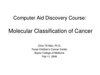 Computer Aid Discovery Course:  Molecular Classification of Cancer