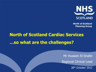 North of Scotland Cardiac Services  …so what are the challenges?