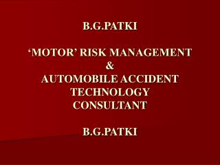 B.G.PATKI 'MOTOR' RISK MANAGEMENT & AUTOMOBILE ACCIDENT TECHNOLOGY  CONSULTANT B.G.PATKI