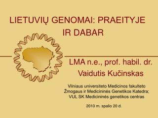 Vilniaus universiteto Medicinos fakulteto Žmogaus ir Medicininės Genetikos Katedra;