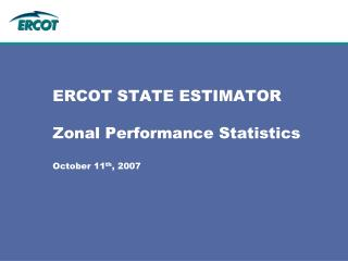 ERCOT STATE ESTIMATOR Zonal Performance Statistics October 11 th , 2007