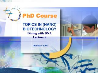 TOPICS IN (NANO) BIOTECHNOLOGY Dining with DNA Lecture 8