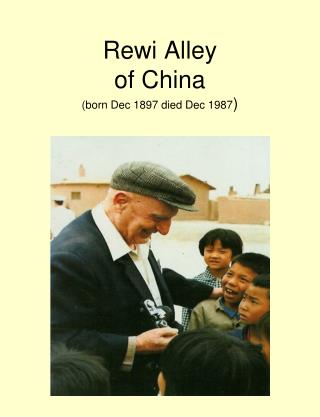 Rewi Alley of China (born Dec 1897 died Dec 1987 )