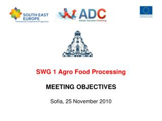 SWG 1 Agro Food Processing MEETING OBJECTIVES Sofia, 25 November 2010