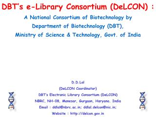 D.D.Lal (DeLCON Coordinator) DBT's Electronic Library Consortium (DeLCON)