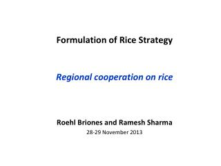 Formulation of Rice Strategy Regional cooperation on rice Roehl Briones and  Ramesh Sharma