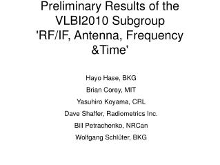 Preliminary Results of the  VLBI2010 Subgroup  'RF/IF, Antenna, Frequency &Time'