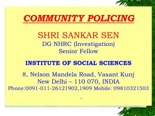 COMMUNITY POLICING SHRI SANKAR SEN DG NHRC (Investigation) Senior Fellow