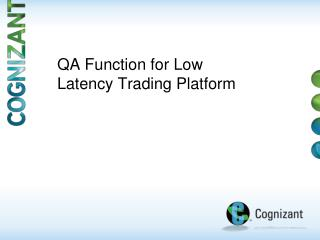 QA Function for Low Latency Trading Platform