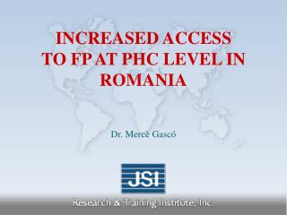 INCREASED ACCESS TO FP AT PHC LEVEL IN ROMANIA