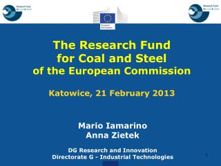 The Research Fund for Coal and Steel  of the European Commission Katowice, 21  February  2013