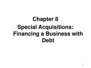 Chapter 8 Special Acquisitions: Financing a Business with Debt