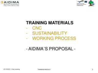 TRAINING MATERIALS -    CNC -    SUSTAINABILITY -    WORKING PROCESS - AIDIMA´S PROPOSAL -