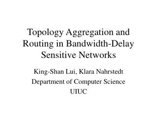 Topology Aggregation and Routing in Bandwidth-Delay Sensitive Networks