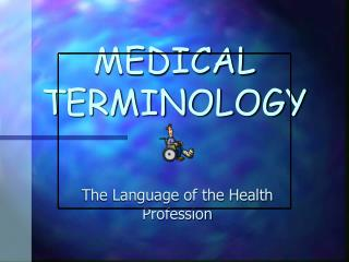 MEDICAL TERMINOLOGY