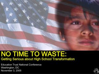 NO TIME TO WASTE: Getting Serious about High School Transformation