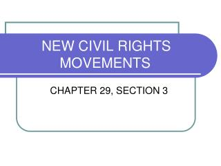 NEW CIVIL RIGHTS 			  MOVEMENTS