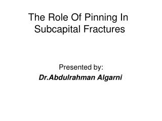 The Role Of Pinning In  Subcapital Fractures
