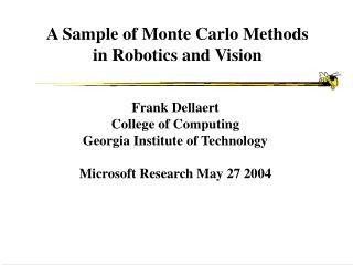 A Sample of Monte Carlo Methods in Robotics and Vision