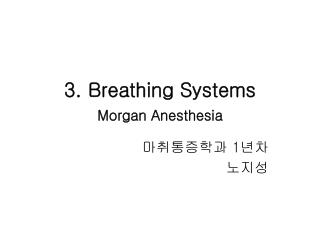3. Breathing Systems Morgan Anesthesia