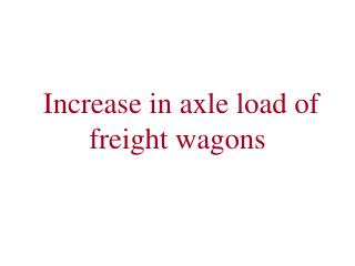Increase in axle load of freight wagons