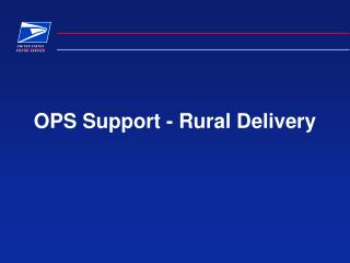 OPS Support - Rural Delivery
