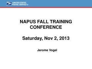 NAPUS FALL TRAINING CONFERENCE Saturday, Nov 2, 2013    Jerome Vogel