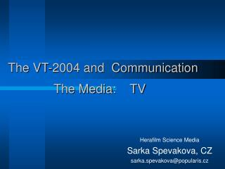 The VT-2004 and  Communication The Media:    TV