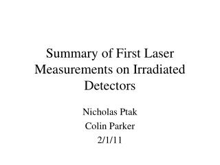 Summary of First Laser Measurements on Irradiated Detectors