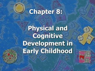 Chapter 8:    Physical and Cognitive Development in Early Childhood