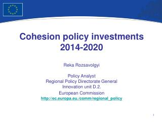 Cohesion policy investments  2014-2020 Reka Rozsavolgyi Policy Analyst