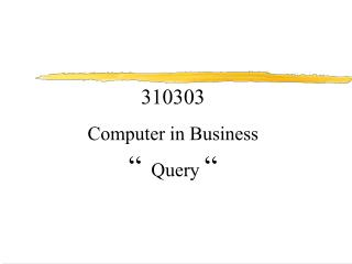 "310303  Computer in Business ""   Query  """