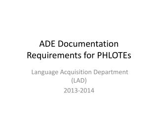 ADE Documentation Requirements for PHLOTEs